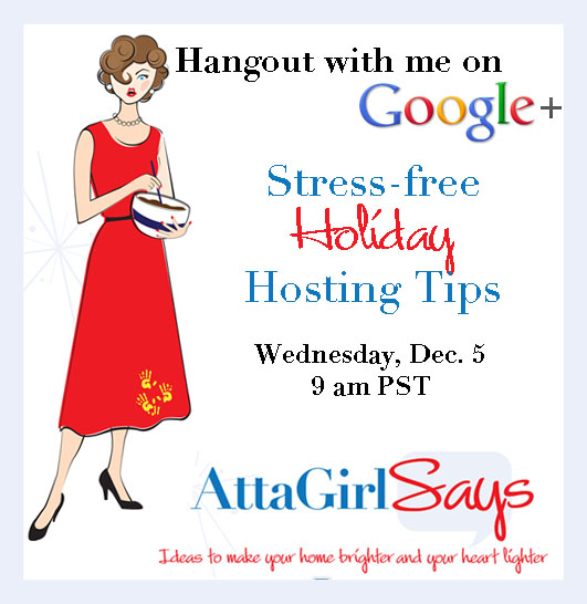 Stress-free holiday hosting tips with AttaGirlSays.com on Google+