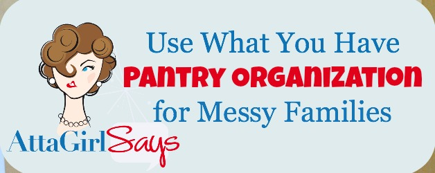 Use What You Have Pantry Organization for Messy Families