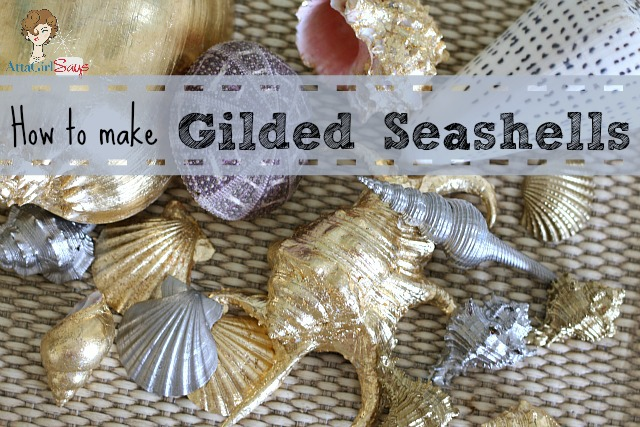 Atta Girl Says: How to Make Gilded Seashells