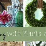 FEATURED A Dozen Ideas for Decorating with Plants & Flowers