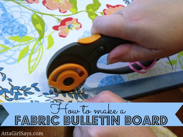 Atta Girl Says: How to Make a Fabric Bulletin Board
