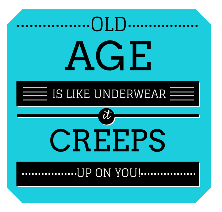 illustrated quote about how old age creeps up on you